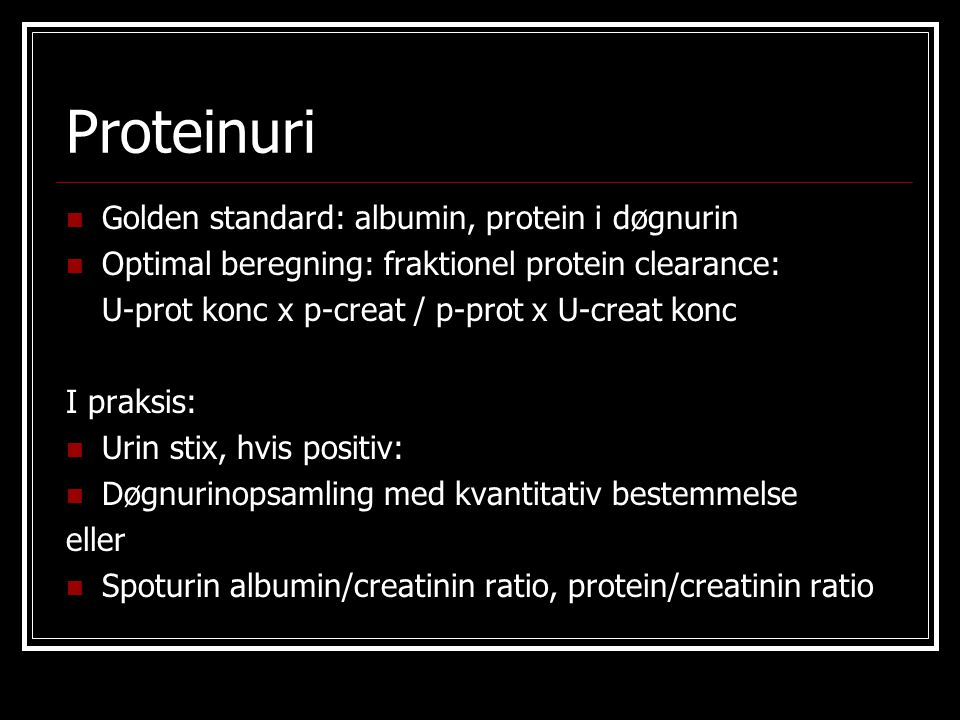 Proteinuri Golden standard: albumin, protein i døgnurin