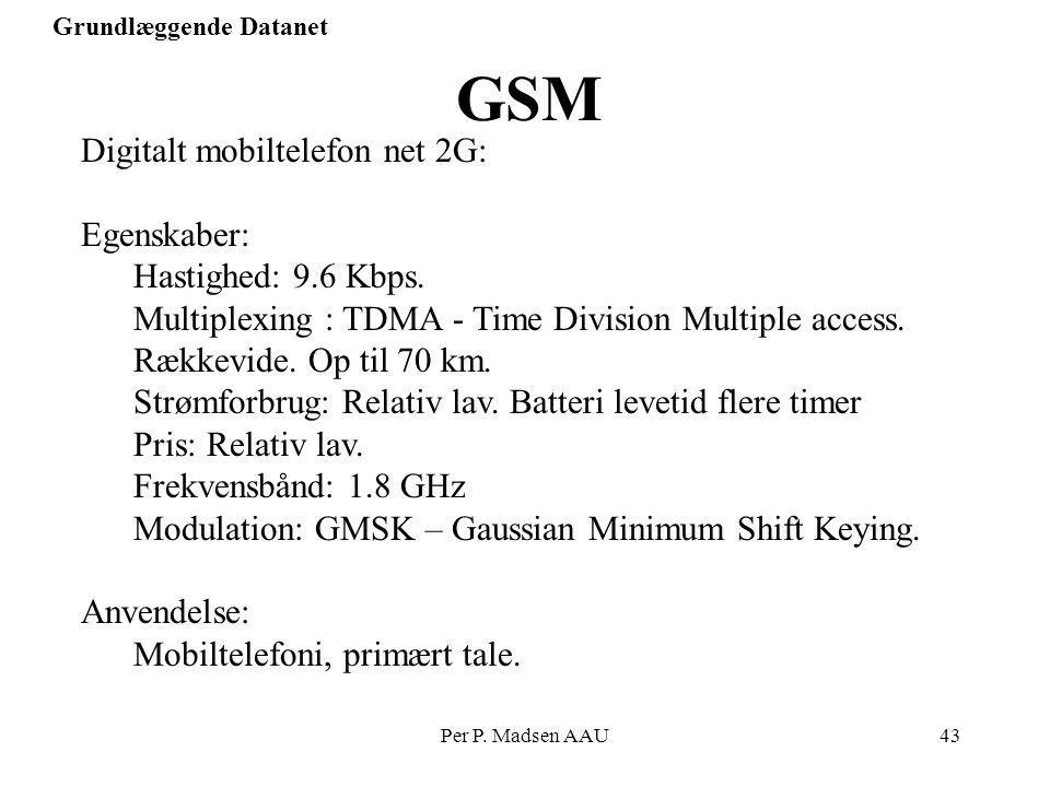 GSM Digitalt mobiltelefon net 2G: Egenskaber: Hastighed: 9.6 Kbps.