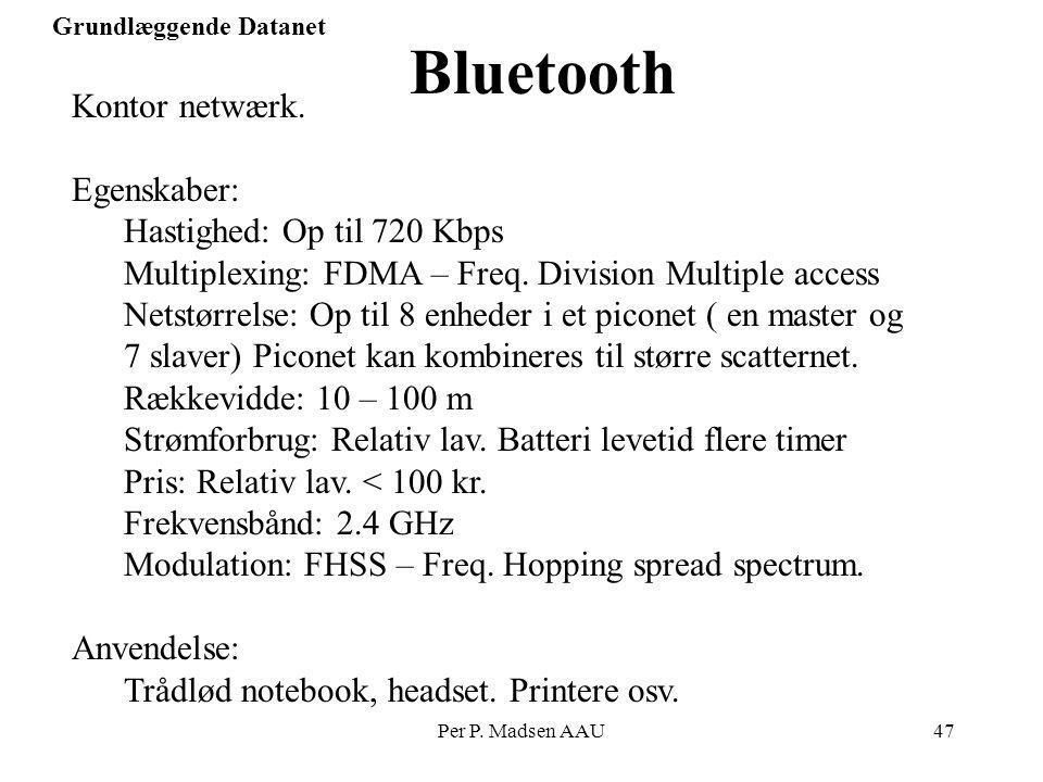 Bluetooth Kontor netwærk. Egenskaber: Hastighed: Op til 720 Kbps