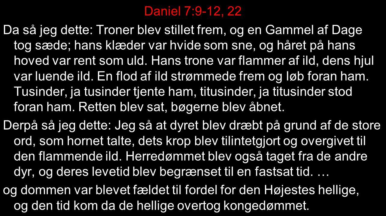 Daniel 7:9-12, 22 Da så jeg dette: Troner blev stillet frem, og en Gammel af Dage tog sæde; hans klæder var hvide som sne, og håret på hans hoved var rent som uld.