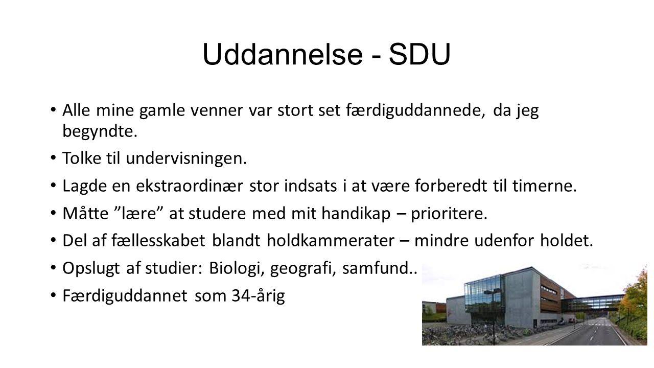 Uddannelse - SDU Alle mine gamle venner var stort set færdiguddannede, da jeg begyndte. Tolke til undervisningen.