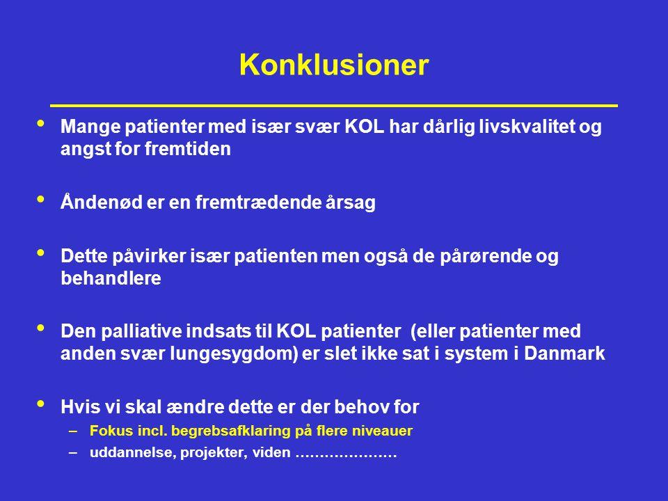 Konklusioner Mange patienter med især svær KOL har dårlig livskvalitet og angst for fremtiden. Åndenød er en fremtrædende årsag.