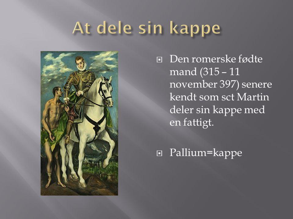 At dele sin kappe Den romerske fødte mand (315 – 11 november 397) senere kendt som sct Martin deler sin kappe med en fattigt.