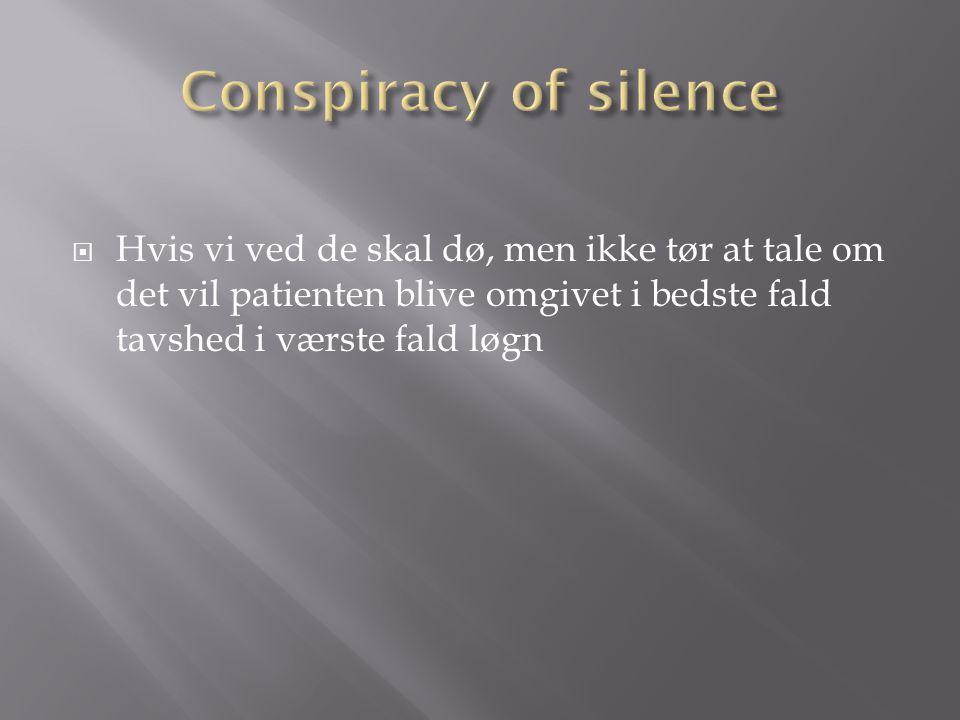 Conspiracy of silence Hvis vi ved de skal dø, men ikke tør at tale om det vil patienten blive omgivet i bedste fald tavshed i værste fald løgn.
