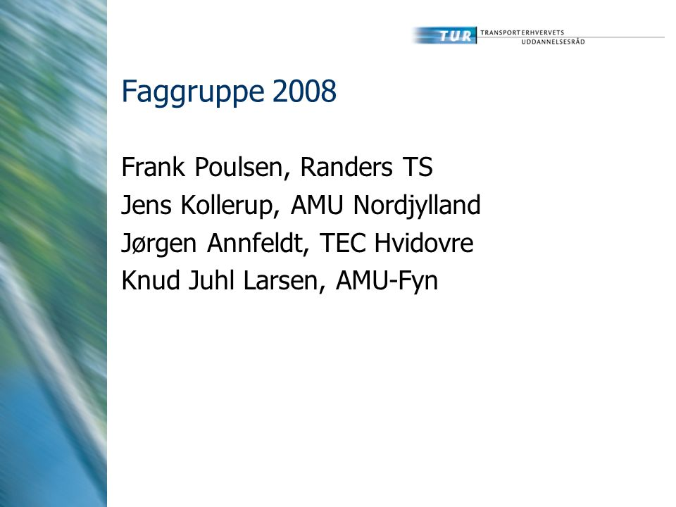 Faggruppe 2008 Frank Poulsen, Randers TS Jens Kollerup, AMU Nordjylland Jørgen Annfeldt, TEC Hvidovre Knud Juhl Larsen, AMU-Fyn