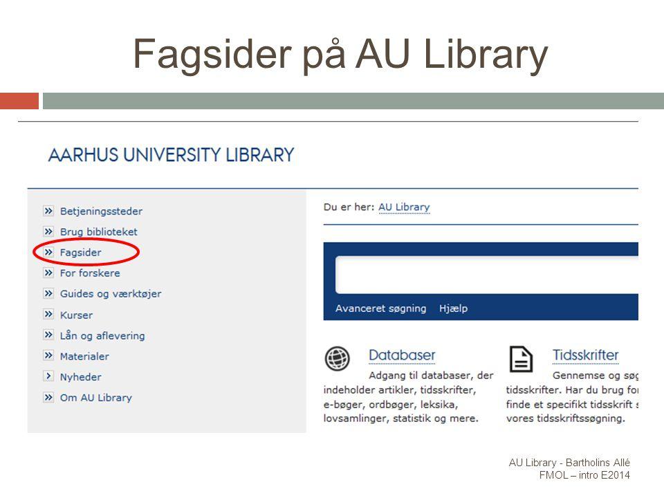 Fagsider på AU Library AU Library - Bartholins Allé FMOL – intro E2014