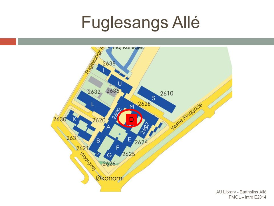 Fuglesangs Allé D AU Library - Bartholins Allé FMOL – intro E2014