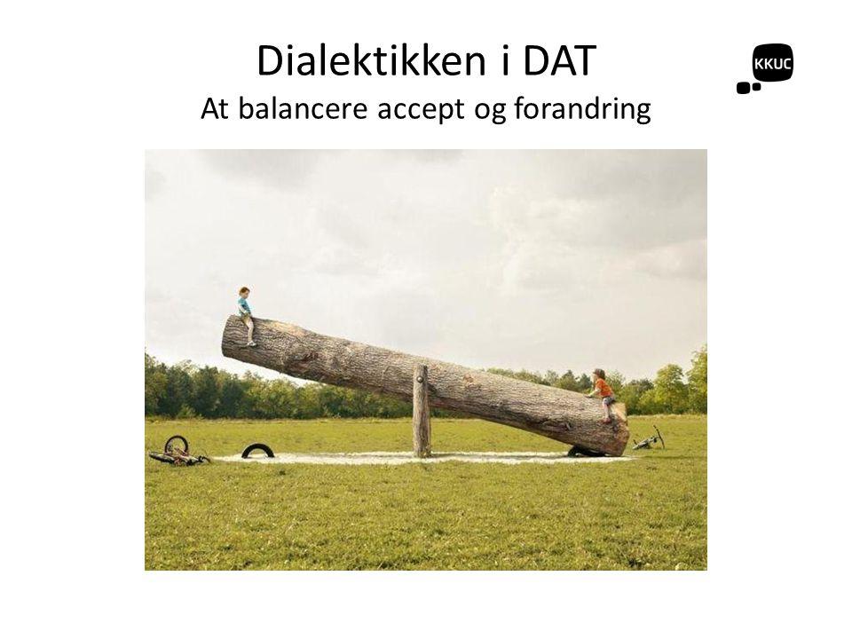 Dialektikken i DAT At balancere accept og forandring