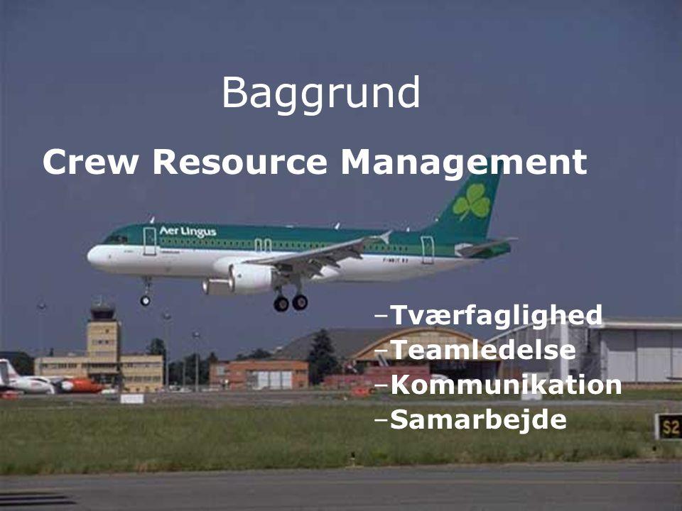 Baggrund Crew Resource Management Tværfaglighed Teamledelse