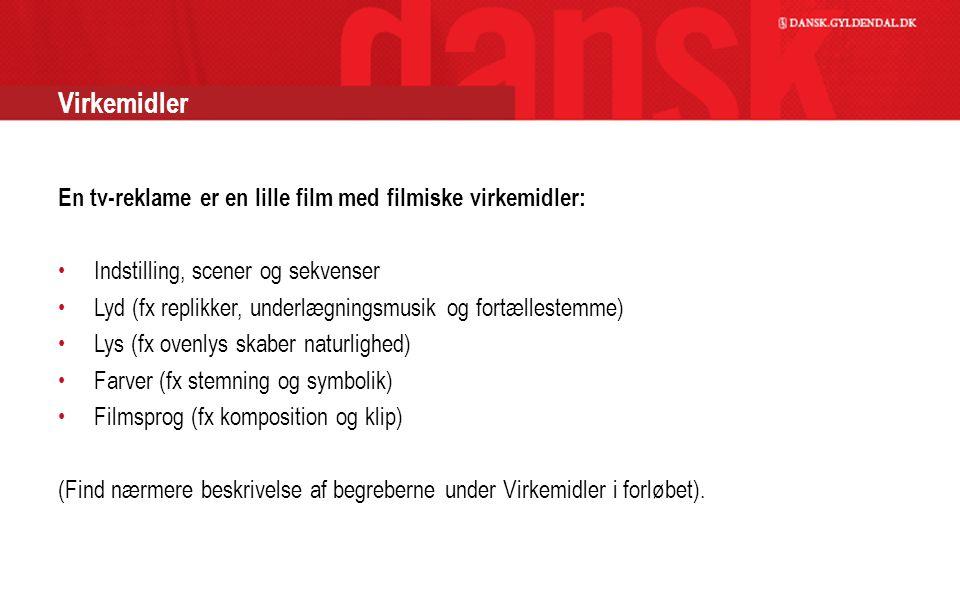 Virkemidler En tv-reklame er en lille film med filmiske virkemidler:
