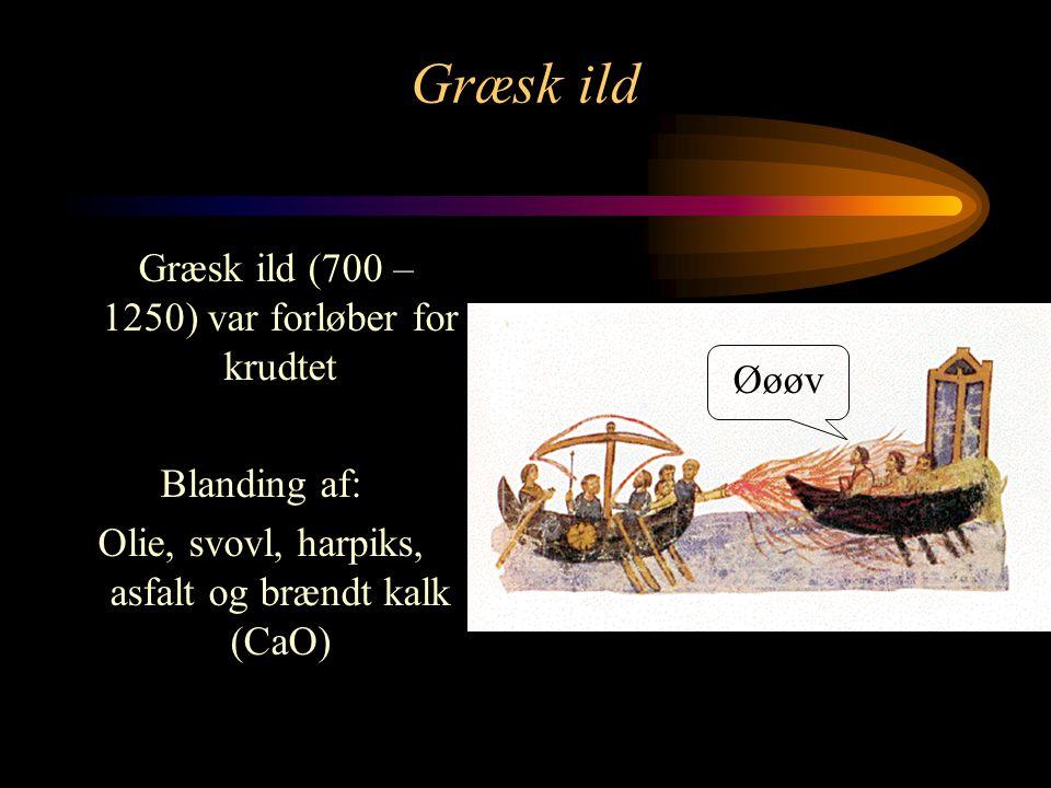 Græsk ild Græsk ild (700 – 1250) var forløber for krudtet Blanding af: