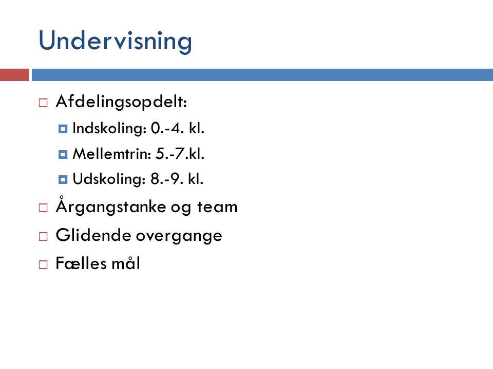 Undervisning Afdelingsopdelt: Årgangstanke og team Glidende overgange