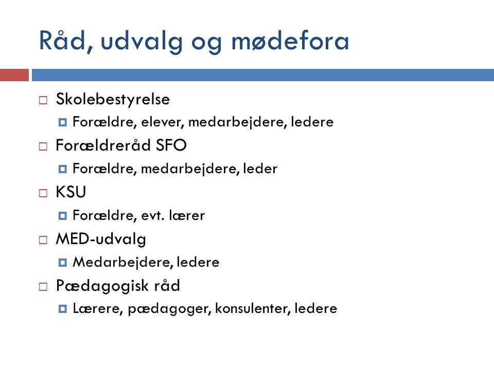 Råd, udvalg og mødefora Skolebestyrelse Forældreråd SFO KSU MED-udvalg