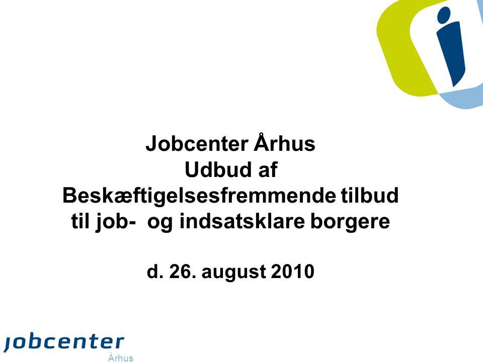Jobcenter Århus Udbud af Beskæftigelsesfremmende tilbud til job- og indsatsklare borgere d.