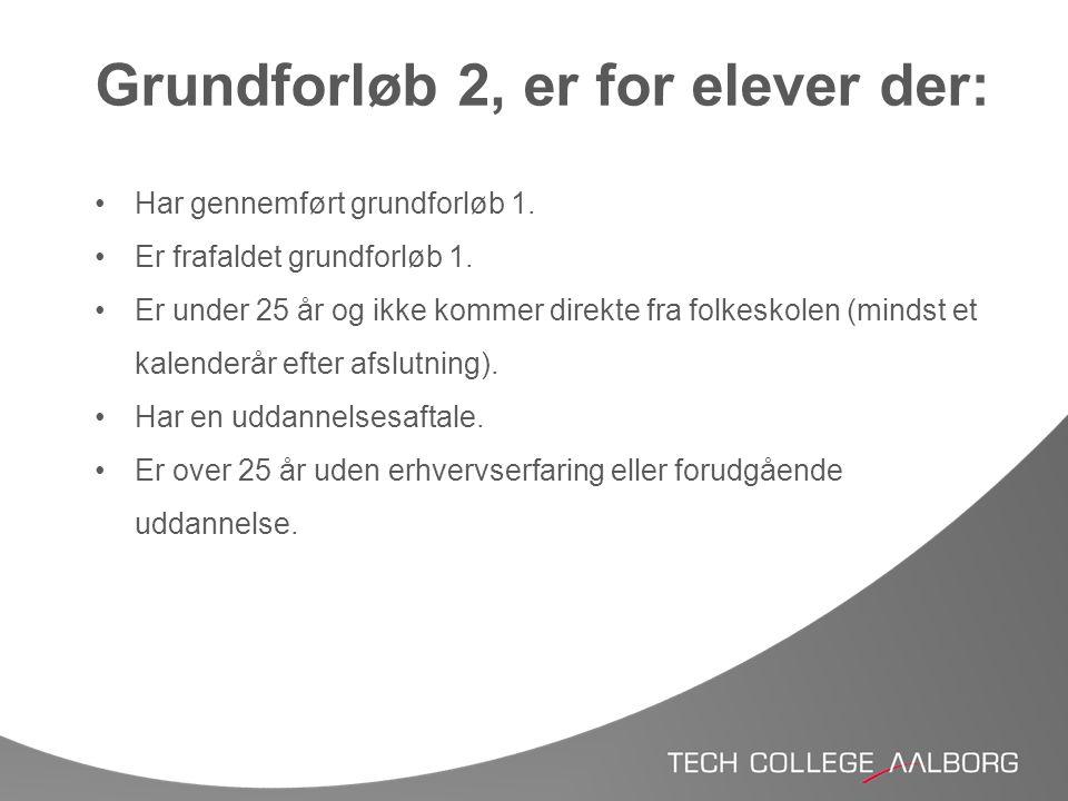 Grundforløb 2, er for elever der: