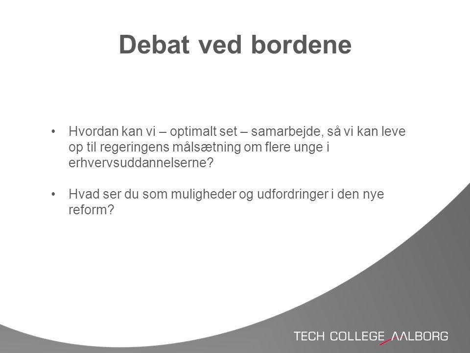 Debat ved bordene Hvordan kan vi – optimalt set – samarbejde, så vi kan leve op til regeringens målsætning om flere unge i erhvervsuddannelserne