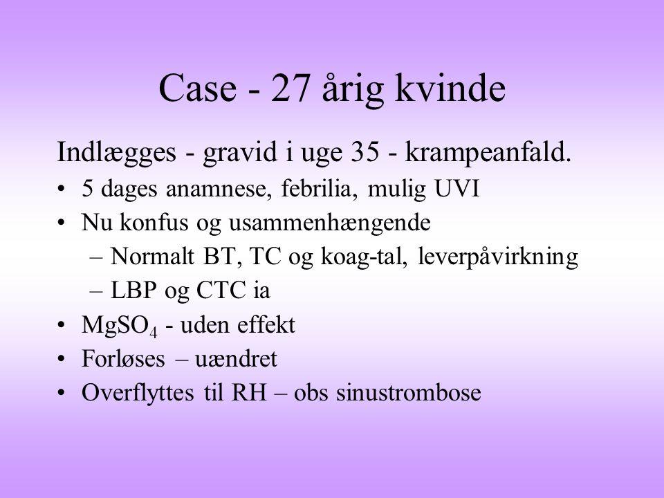 Case - 27 årig kvinde Indlægges - gravid i uge 35 - krampeanfald.
