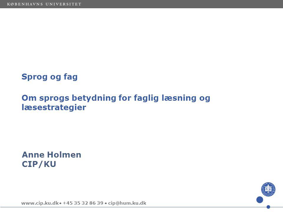 Sprog og fag Om sprogs betydning for faglig læsning og læsestrategier Anne Holmen CIP/KU
