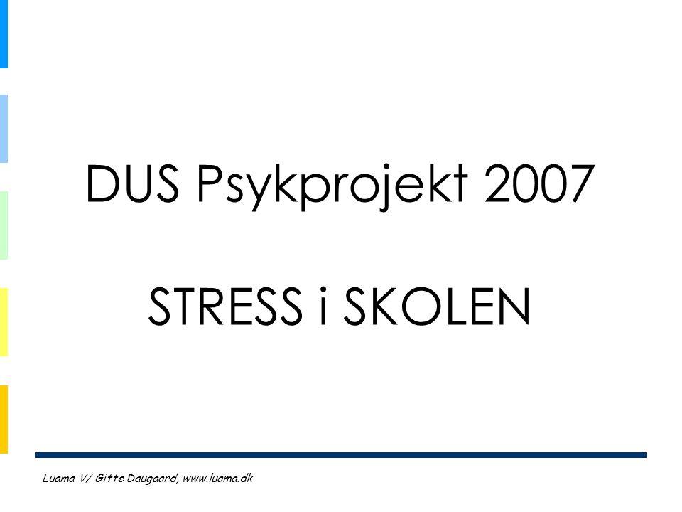 DUS Psykprojekt 2007 STRESS i SKOLEN