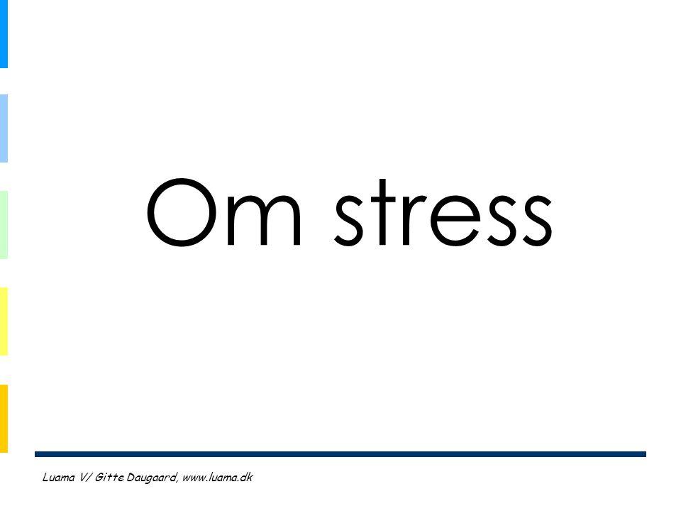 Om stress Luama V/ Gitte Daugaard, www.luama.dk