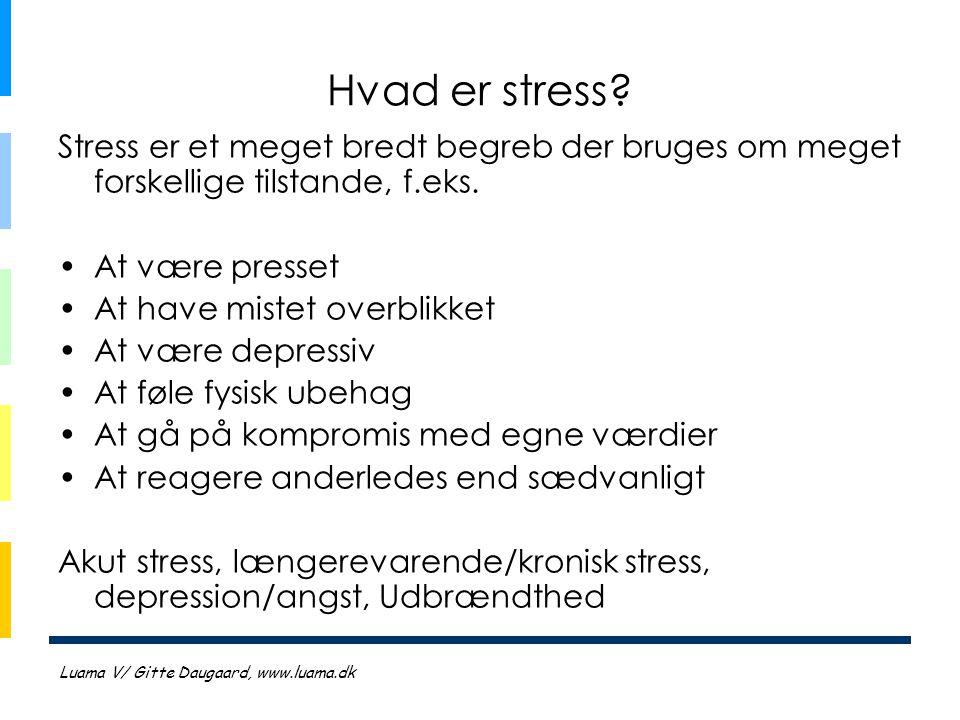 Hvad er stress Stress er et meget bredt begreb der bruges om meget forskellige tilstande, f.eks. At være presset.