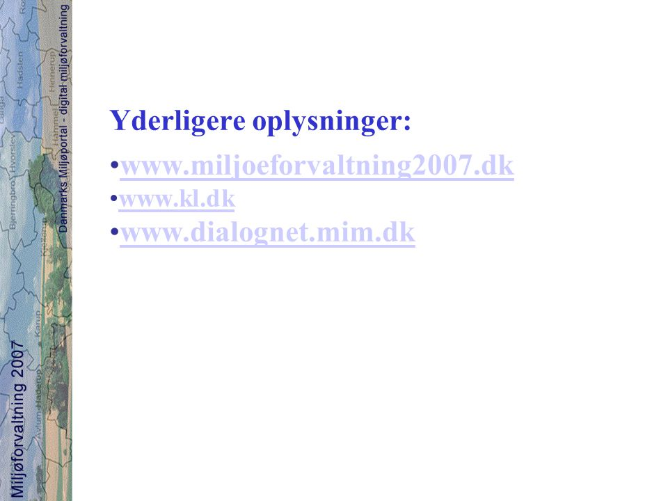 Yderligere oplysninger: www.miljoeforvaltning2007.dk