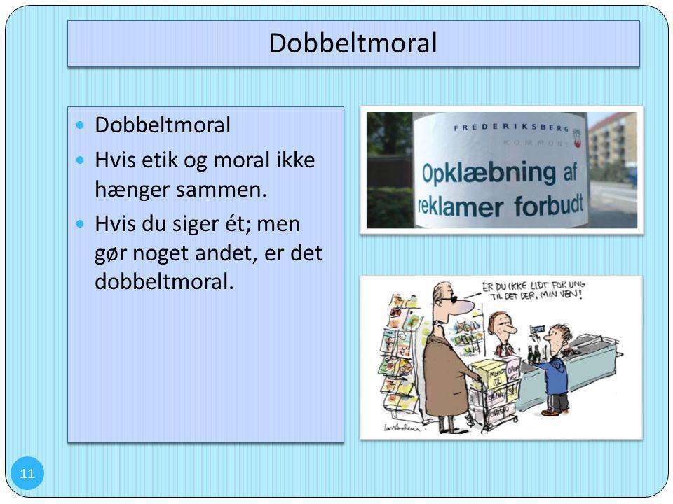 Dobbeltmoral Dobbeltmoral Hvis etik og moral ikke hænger sammen.
