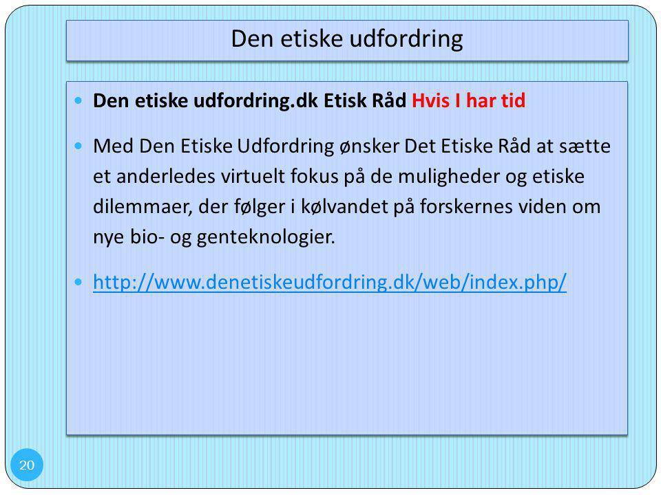 Den etiske udfordring Den etiske udfordring.dk Etisk Råd Hvis I har tid.