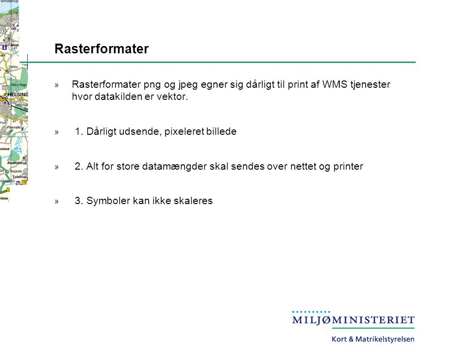 Rasterformater Rasterformater png og jpeg egner sig dårligt til print af WMS tjenester hvor datakilden er vektor.