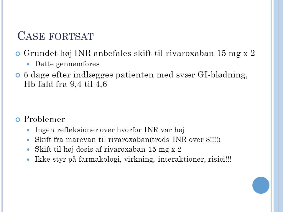 Case fortsat Grundet høj INR anbefales skift til rivaroxaban 15 mg x 2