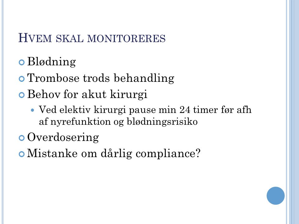 Hvem skal monitoreres Blødning Trombose trods behandling