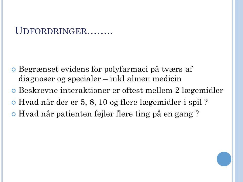 Udfordringer…….. Begrænset evidens for polyfarmaci på tværs af diagnoser og specialer – inkl almen medicin.
