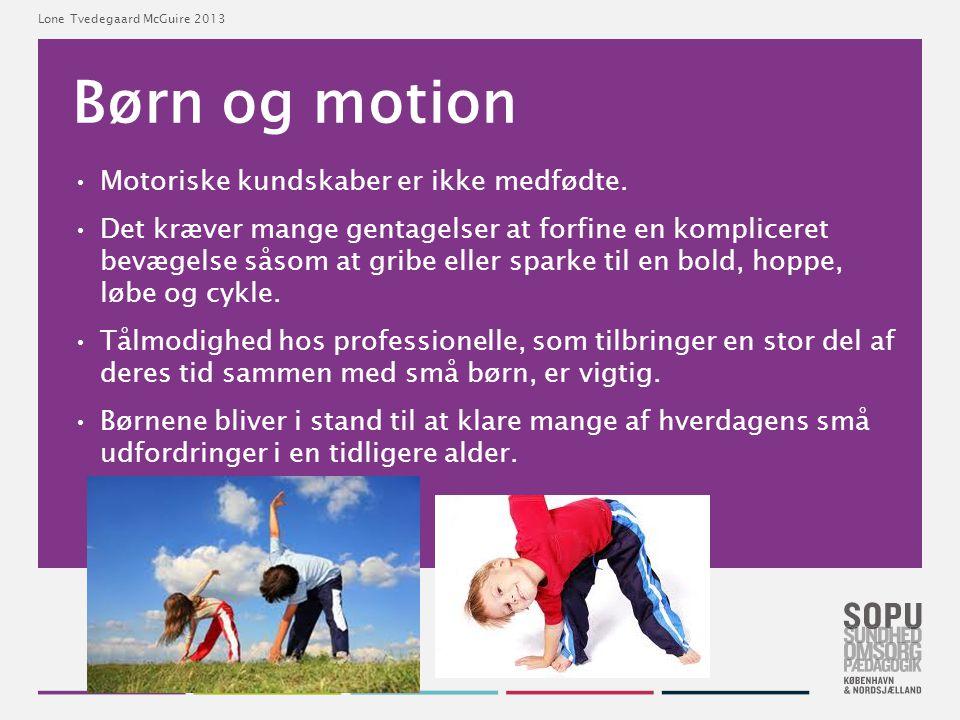 Børn og motion Motoriske kundskaber er ikke medfødte.