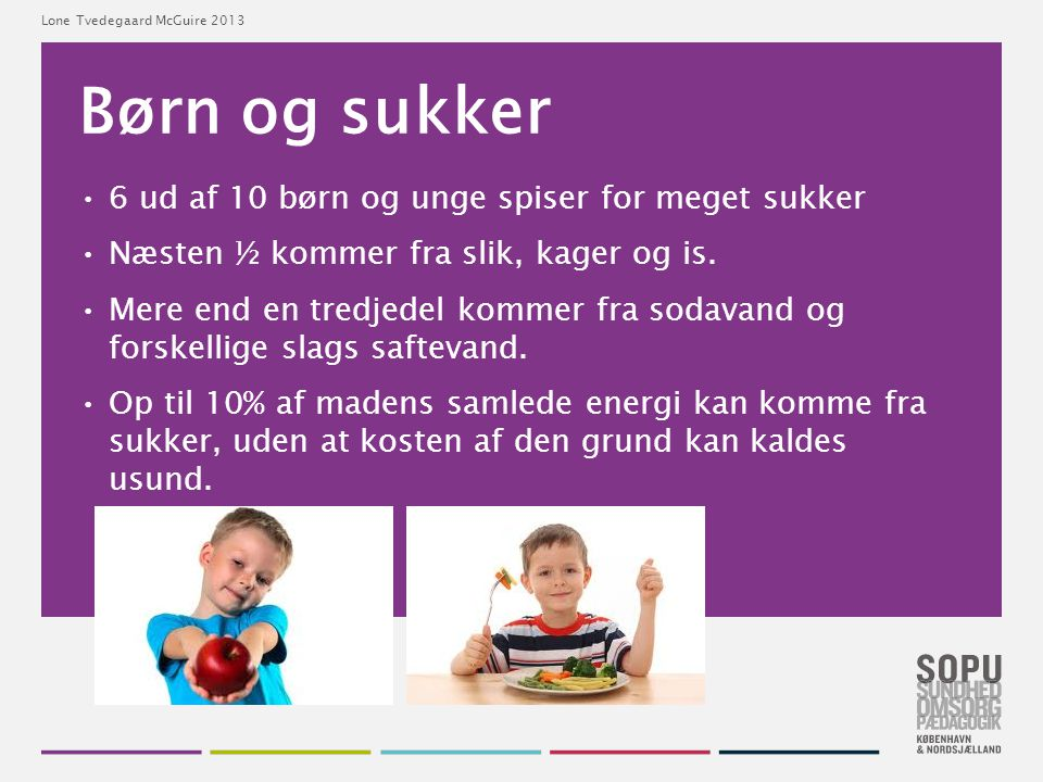 Børn og sukker 6 ud af 10 børn og unge spiser for meget sukker