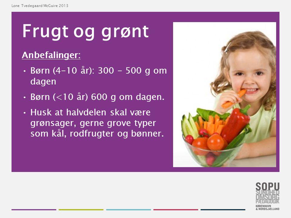 Frugt og grønt Anbefalinger: Børn (4-10 år): 300 - 500 g om dagen