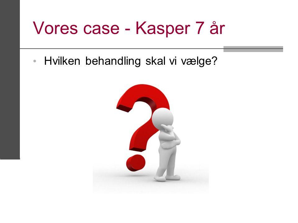 Vores case - Kasper 7 år Hvilken behandling skal vi vælge