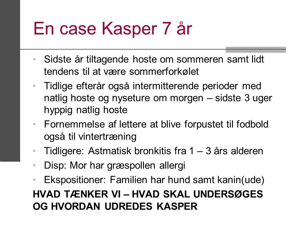 En case Kasper 7 år Sidste år tiltagende hoste om sommeren samt lidt tendens til at være sommerforkølet.