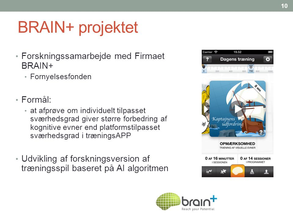 BRAIN+ projektet Forskningssamarbejde med Firmaet BRAIN+ Formål: