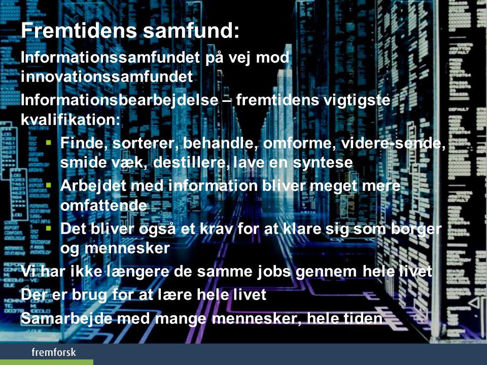 Fremtidens samfund: Informationssamfundet på vej mod innovationssamfundet. Informationsbearbejdelse – fremtidens vigtigste kvalifikation: