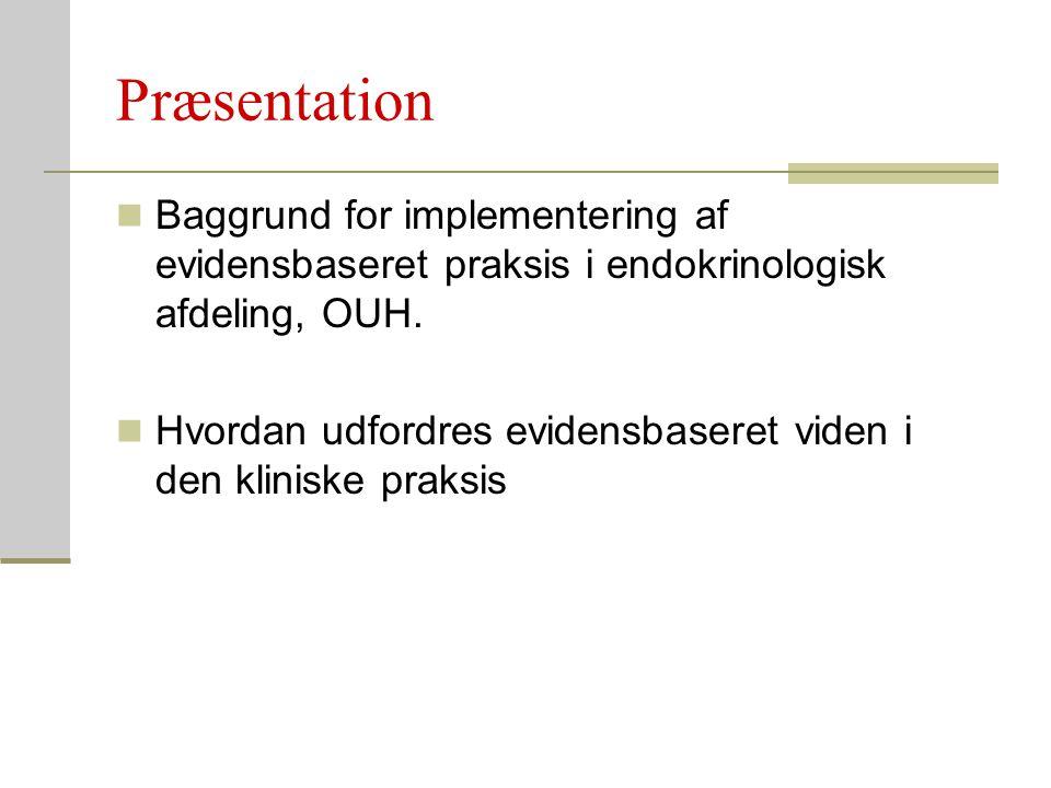 Præsentation Baggrund for implementering af evidensbaseret praksis i endokrinologisk afdeling, OUH.