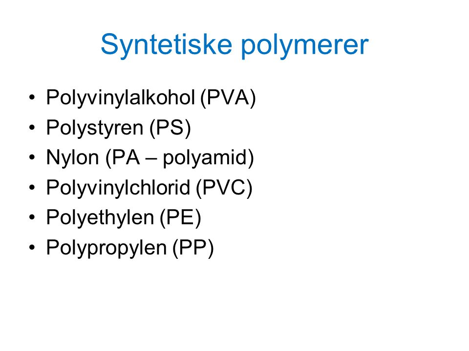 Syntetiske polymerer Polyvinylalkohol (PVA) Polystyren (PS)