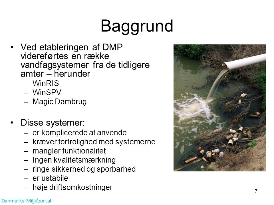 Baggrund Ved etableringen af DMP videreførtes en række vandfagsystemer fra de tidligere amter – herunder.
