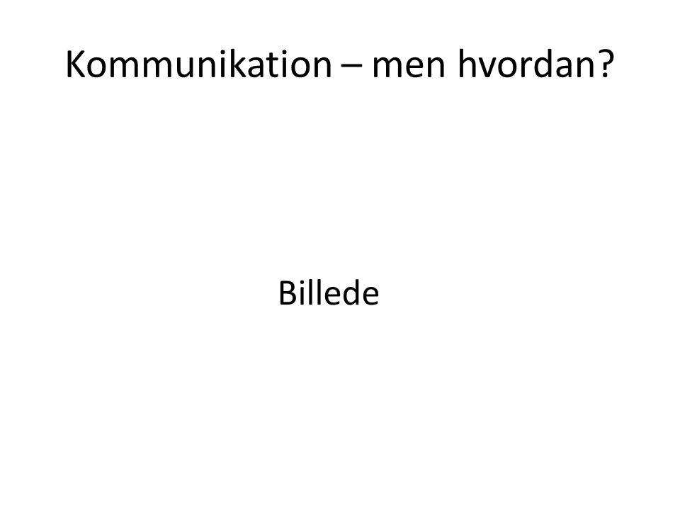 Kommunikation – men hvordan