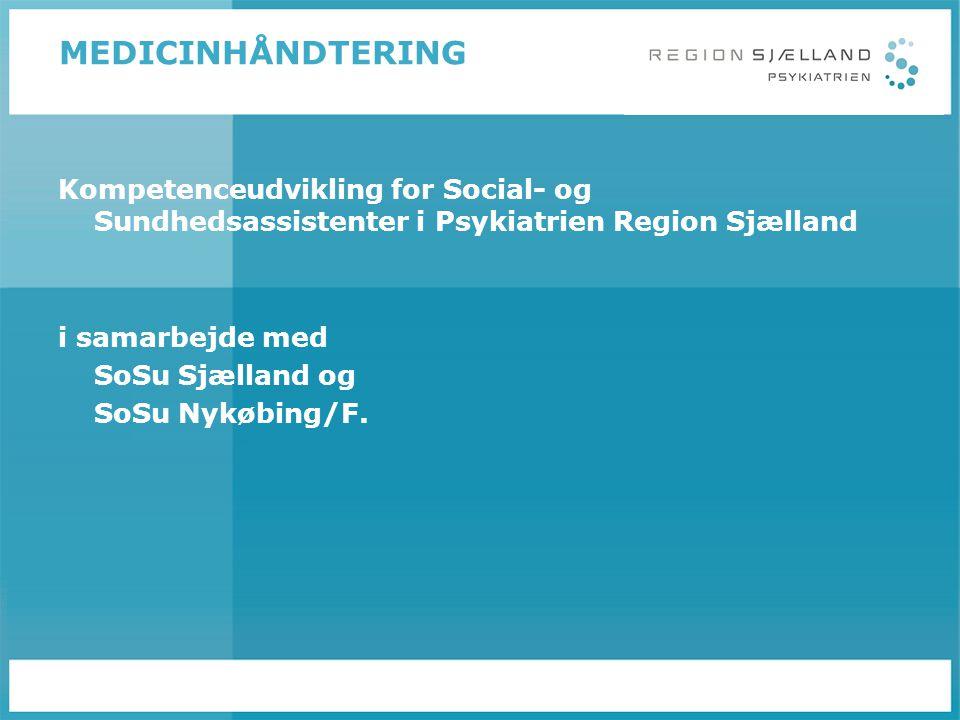 MEDICINHÅNDTERING Kompetenceudvikling for Social- og Sundhedsassistenter i Psykiatrien Region Sjælland.