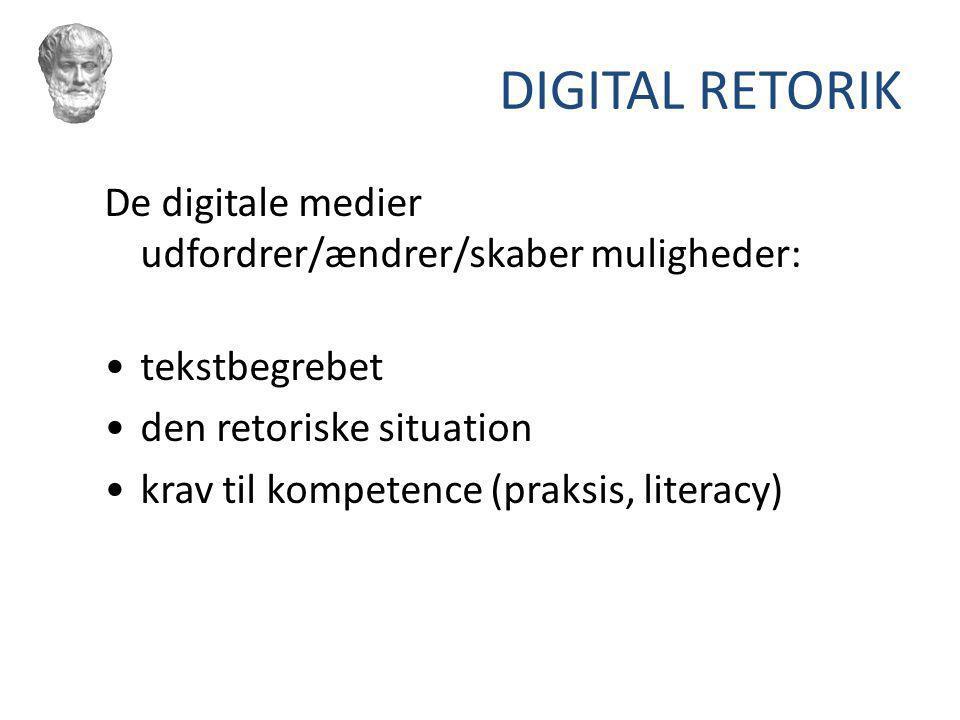 DIGITAL RETORIK De digitale medier udfordrer/ændrer/skaber muligheder: