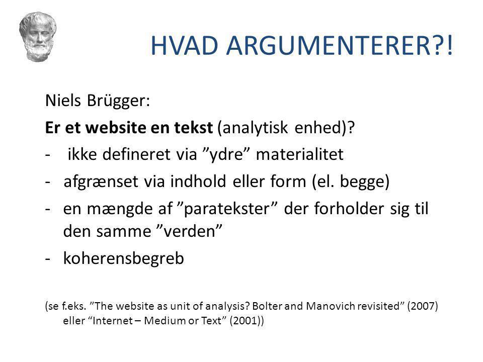 HVAD ARGUMENTERER ! Niels Brügger: