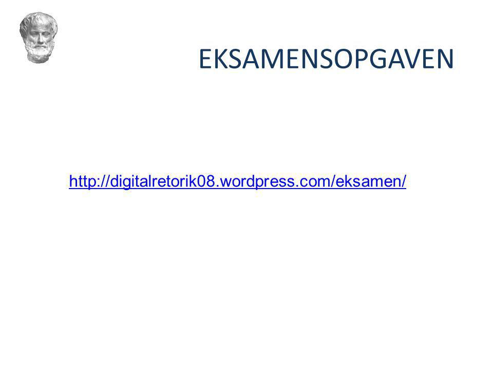 EKSAMENSOPGAVEN http://digitalretorik08.wordpress.com/eksamen/ 3