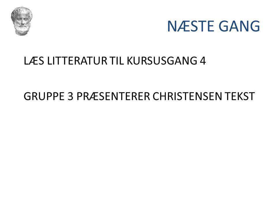 NÆSTE GANG LÆS LITTERATUR TIL KURSUSGANG 4