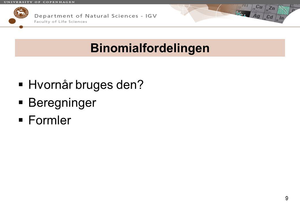 Binomialfordelingen Hvornår bruges den Beregninger Formler