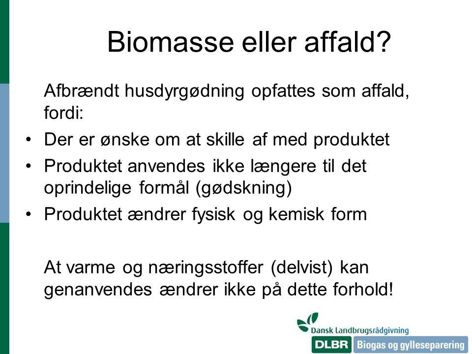 Biomasse eller affald Afbrændt husdyrgødning opfattes som affald, fordi: Der er ønske om at skille af med produktet.